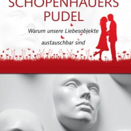 Schopenhauers Pudel: Warum unsere Liebesobjekte austauschbar sind